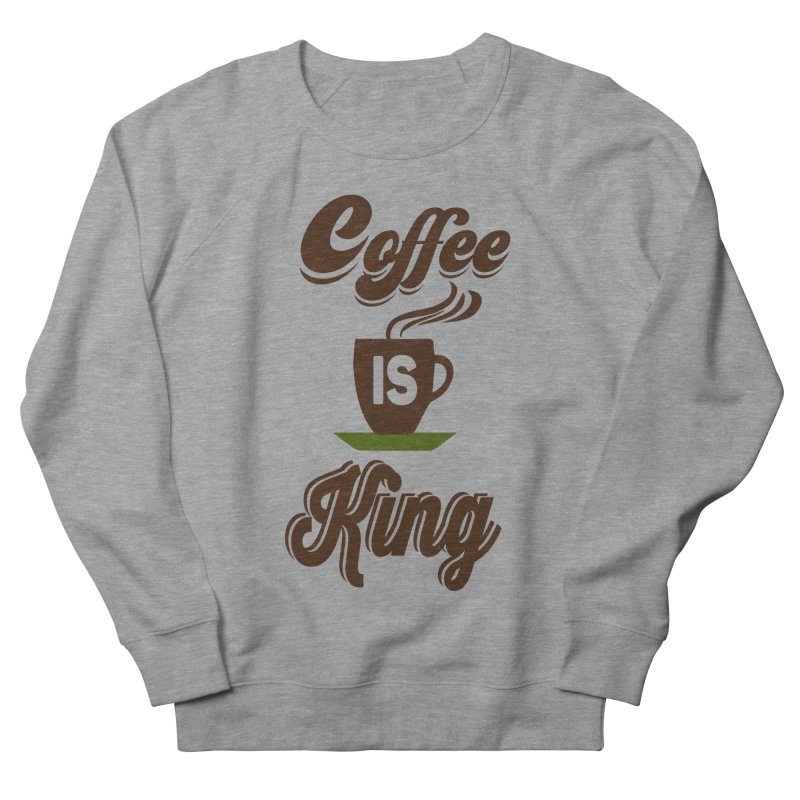 Coffee is King Men's French Terry Sweatshirt by Mini Moo Moo Clothing Company