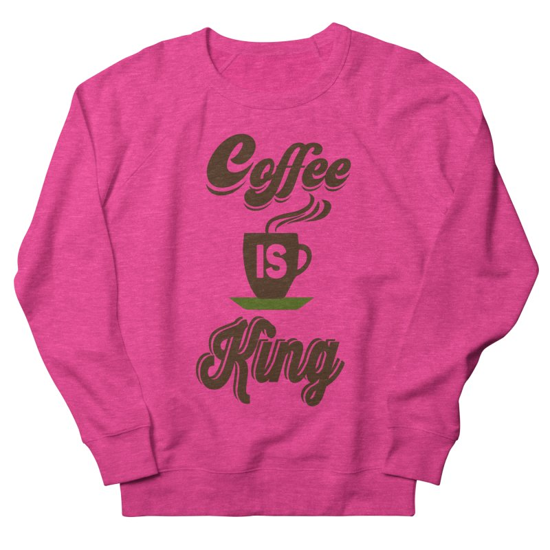 Coffee is King Men's French Terry Sweatshirt by Mini Moo Moo Clothing Company