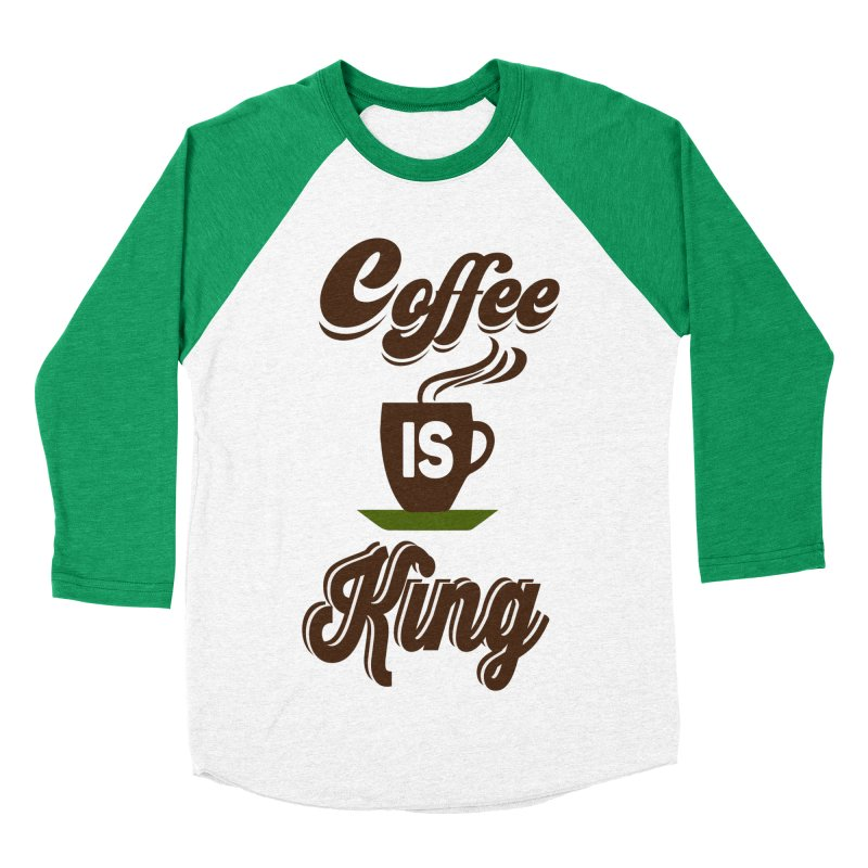 Coffee is King Women's Baseball Triblend T-Shirt by Mini Moo Moo Clothing Company