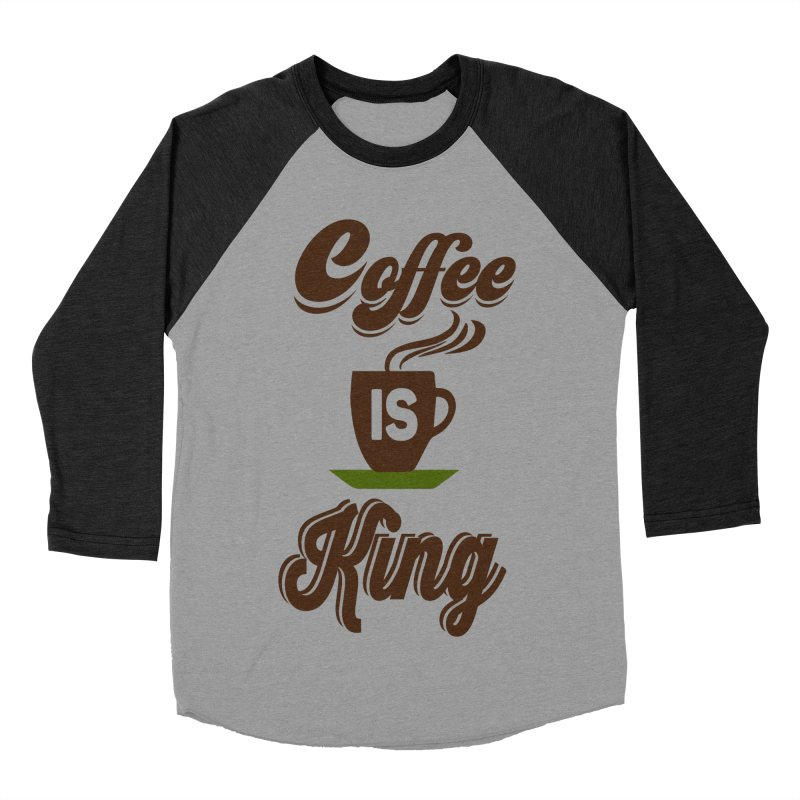 Coffee is King Women's Baseball Triblend Longsleeve T-Shirt by Mini Moo Moo Clothing Company