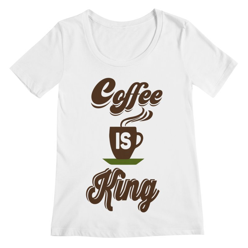Coffee is King Women's Regular Scoop Neck by Mini Moo Moo Clothing Company