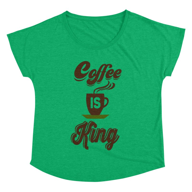 Coffee is King Women's Dolman by Mini Moo Moo Clothing Company