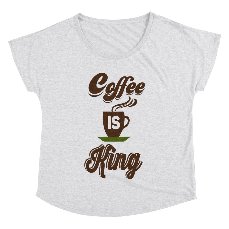 Coffee is King Women's Dolman Scoop Neck by Mini Moo Moo Clothing Company