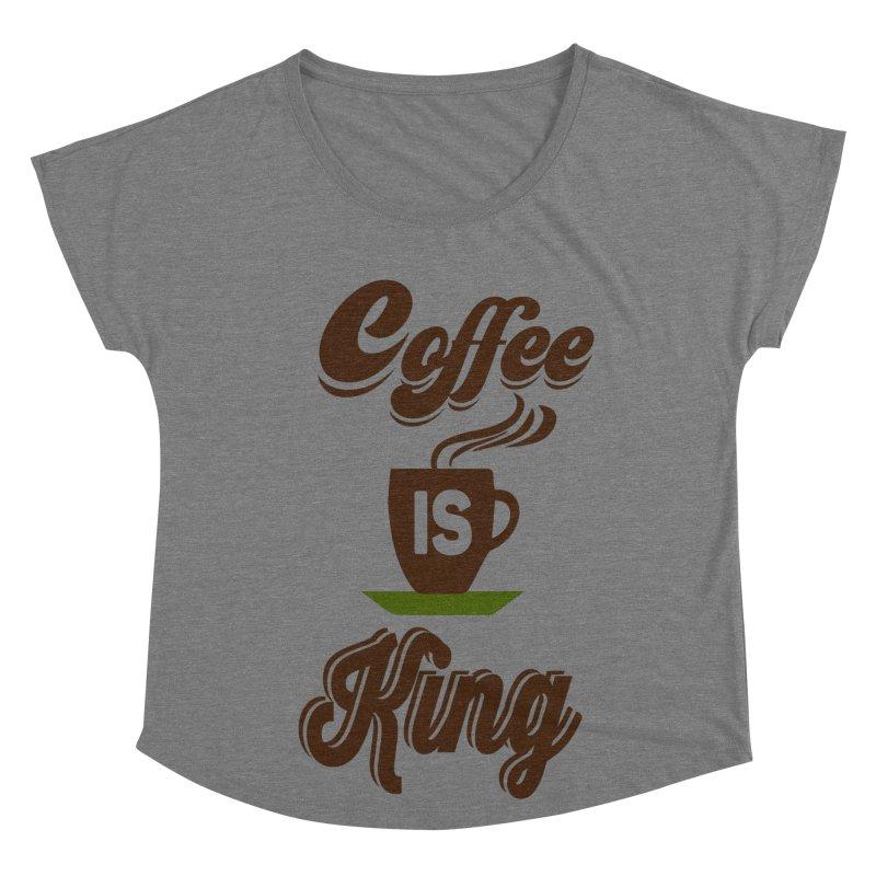 Coffee is King Women's Dolman Scoop Neck by Mini Moo Moo Clothing Company