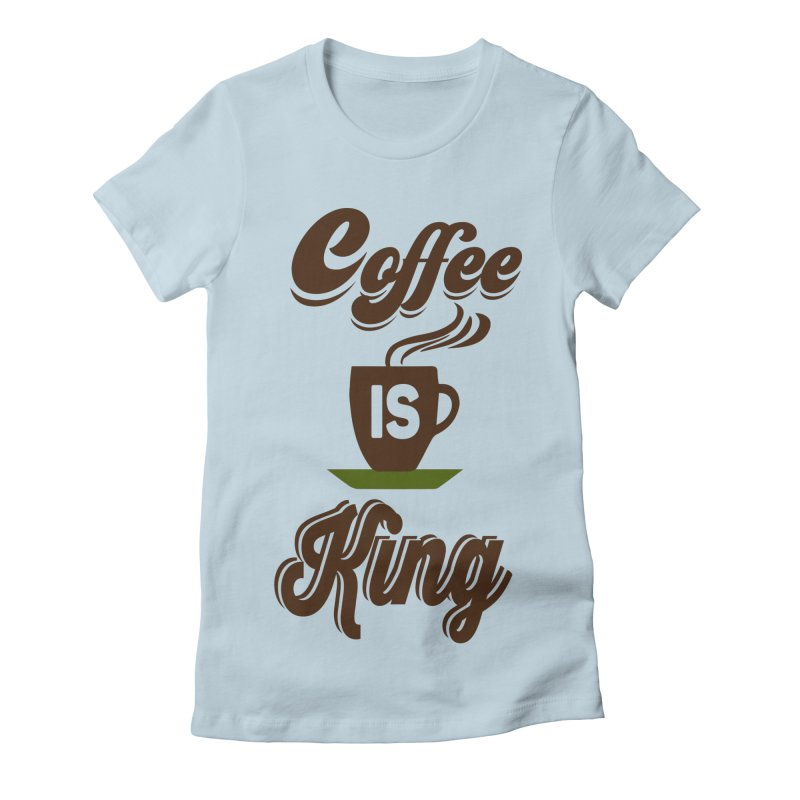 Coffee is King Women's T-Shirt by Mini Moo Moo Clothing Company