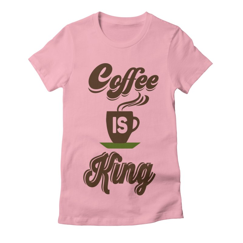 Coffee is King Women's Fitted T-Shirt by Mini Moo Moo Clothing Company