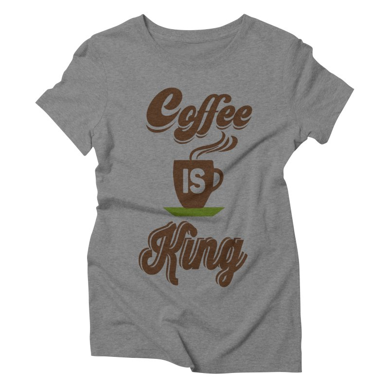 Coffee is King Women's Triblend T-Shirt by Mini Moo Moo Clothing Company