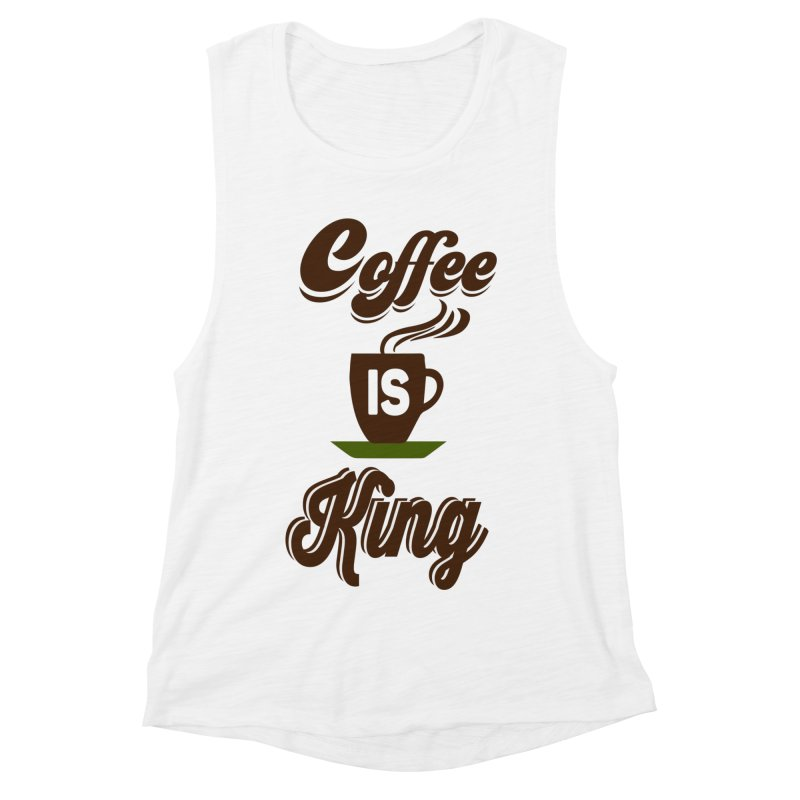 Coffee is King Women's Muscle Tank by Mini Moo Moo Clothing Company