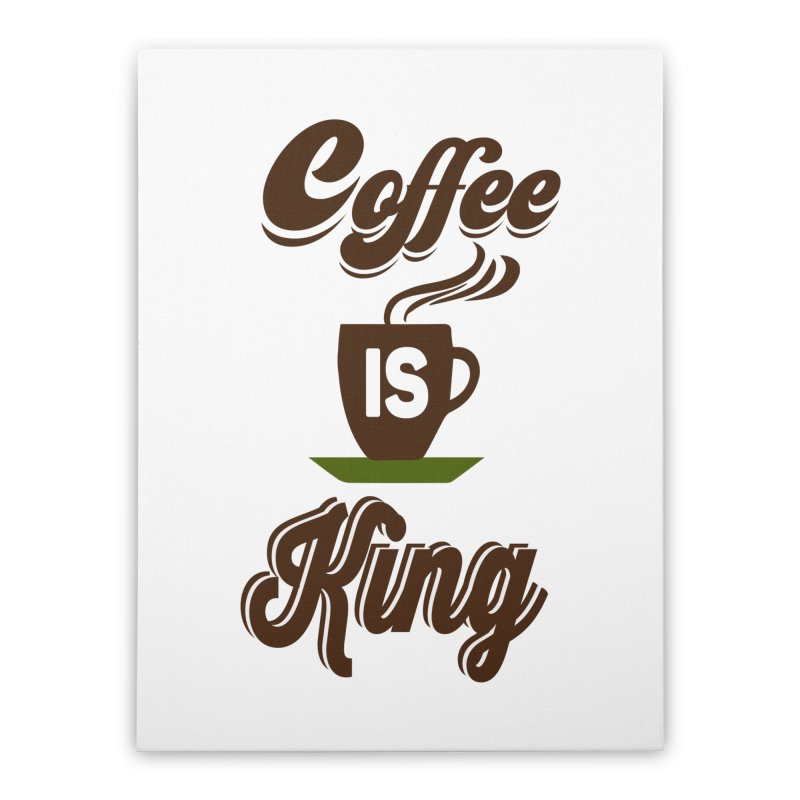 Coffee is King Home Stretched Canvas by Mini Moo Moo Clothing Company