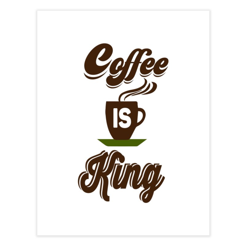 Coffee is King Home Fine Art Print by Mini Moo Moo Clothing Company
