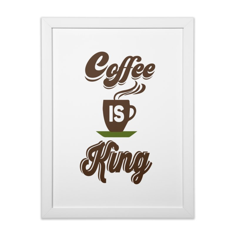 Coffee is King Home Framed Fine Art Print by Mini Moo Moo Clothing Company