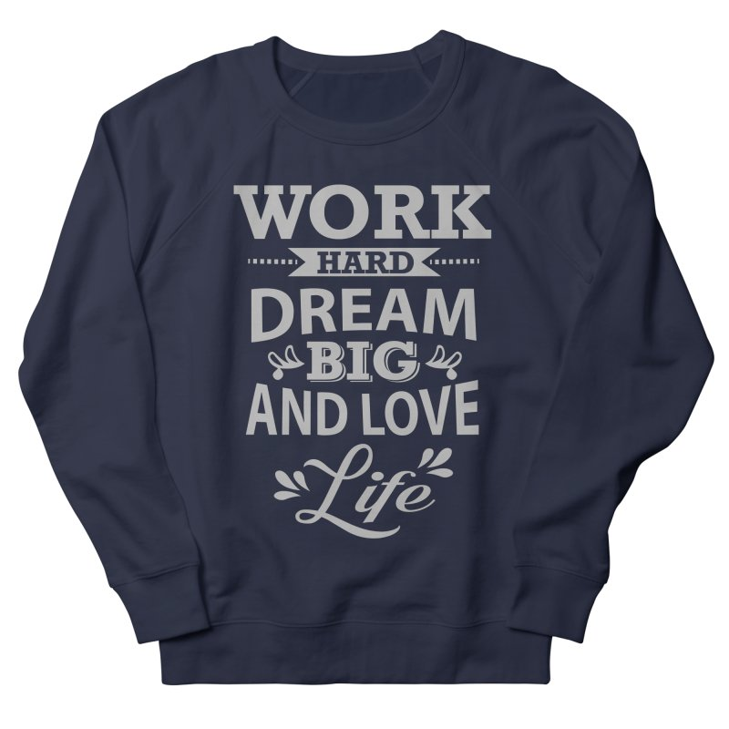Work Dream Love Men's French Terry Sweatshirt by Mini Moo Moo Clothing Company