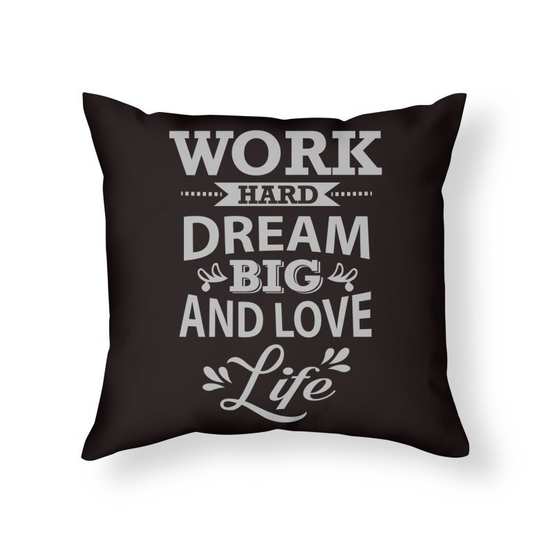 Work Dream Love Home Throw Pillow by Mini Moo Moo Clothing Company