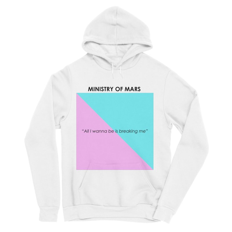 All I Wanna Be Is Breaking Me - White in Men's Sponge Fleece Pullover Hoody White by Ministry of Mars