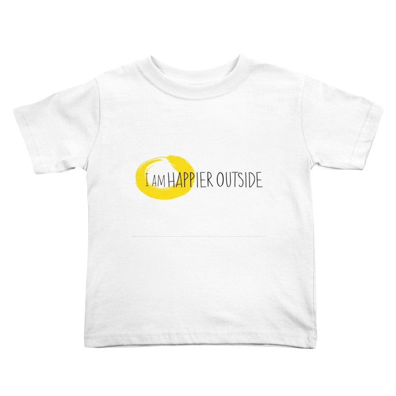 I Am Happier Outside Kids Toddler T-Shirt by Mish Sommers and Happier Outside
