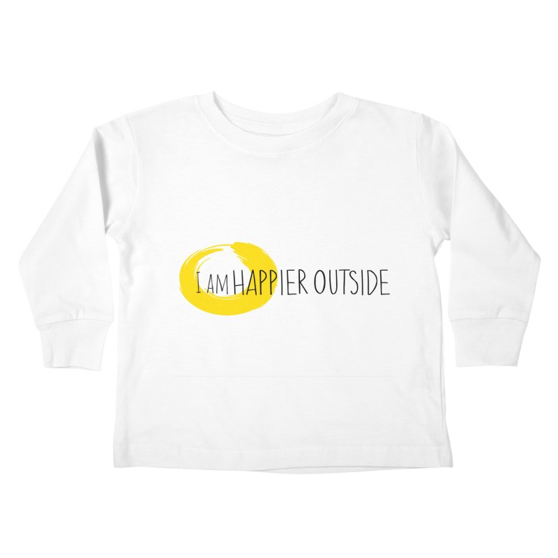I Am Happier Outside Kids Toddler Longsleeve T-Shirt by Mish Sommers and Happier Outside