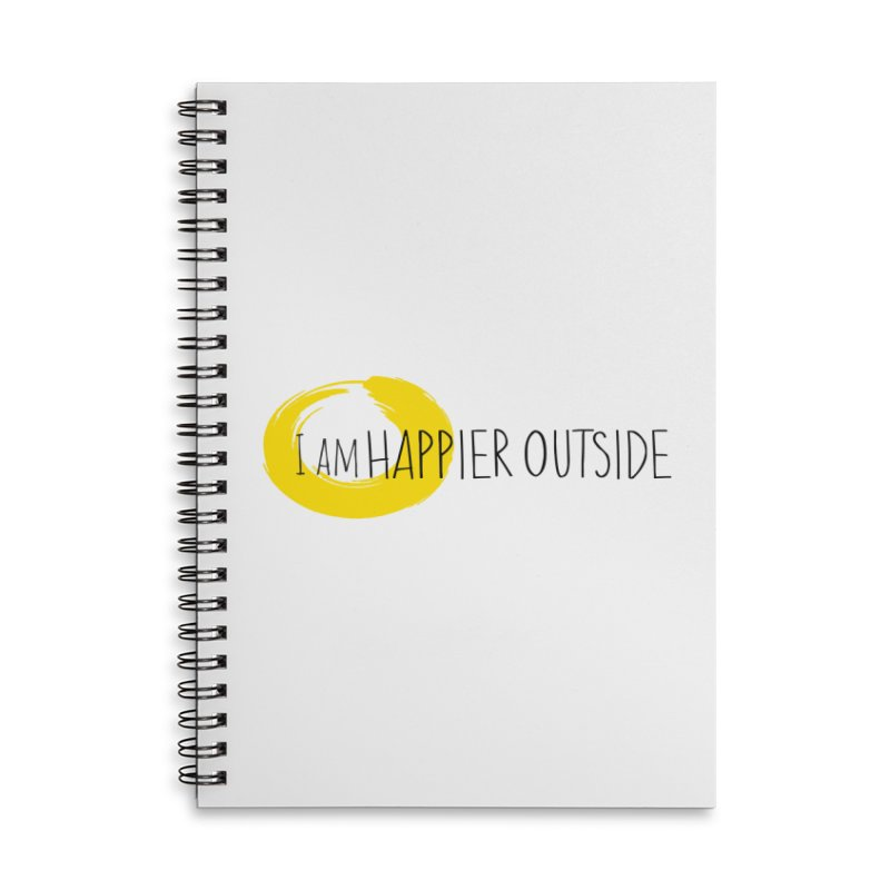 I Am Happier Outside Accessories Lined Spiral Notebook by Mish Sommers and Happier Outside