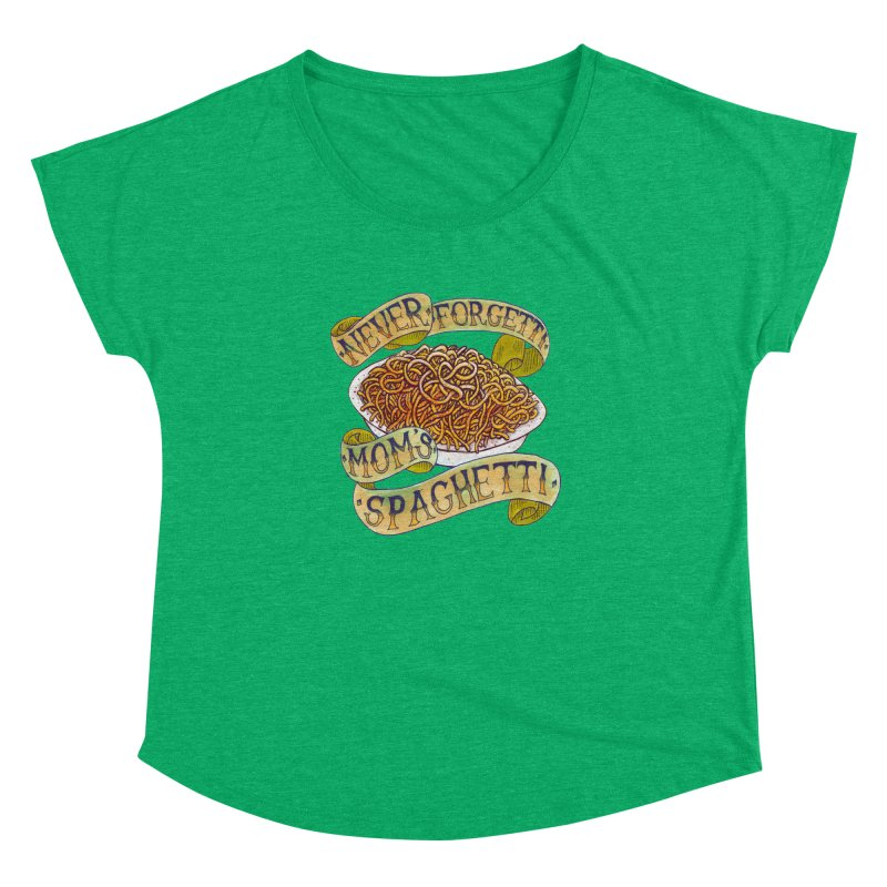Never Forgetti Mom's Spaghetti Women's Dolman Scoop Neck by miskel's Shop