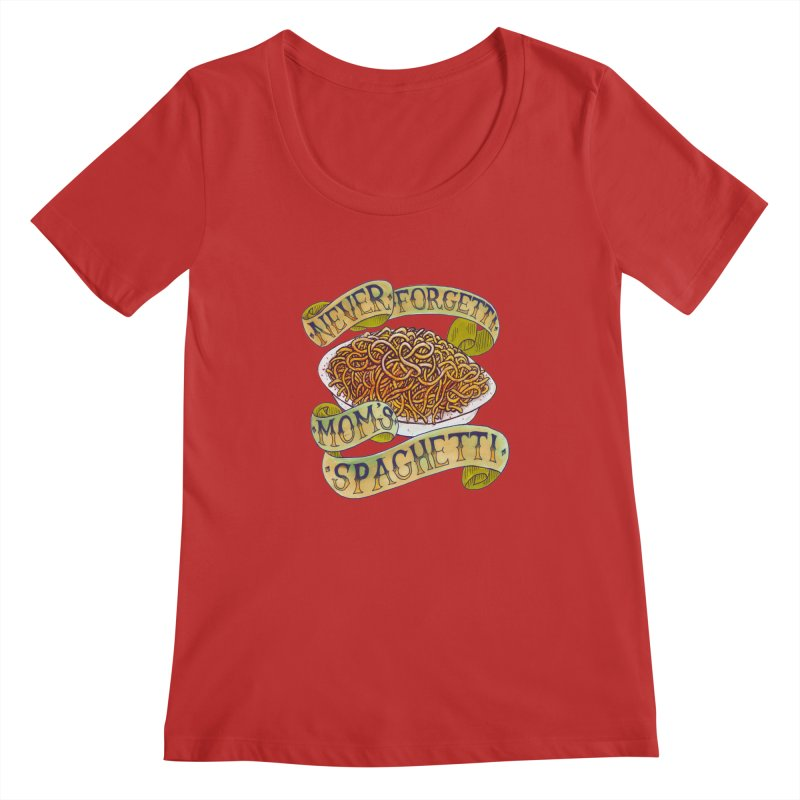 Never Forgetti Mom's Spaghetti Women's Regular Scoop Neck by miskel's Shop