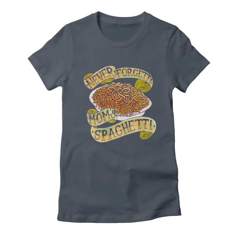 Never Forgetti Mom's Spaghetti Women's T-Shirt by miskel's Shop