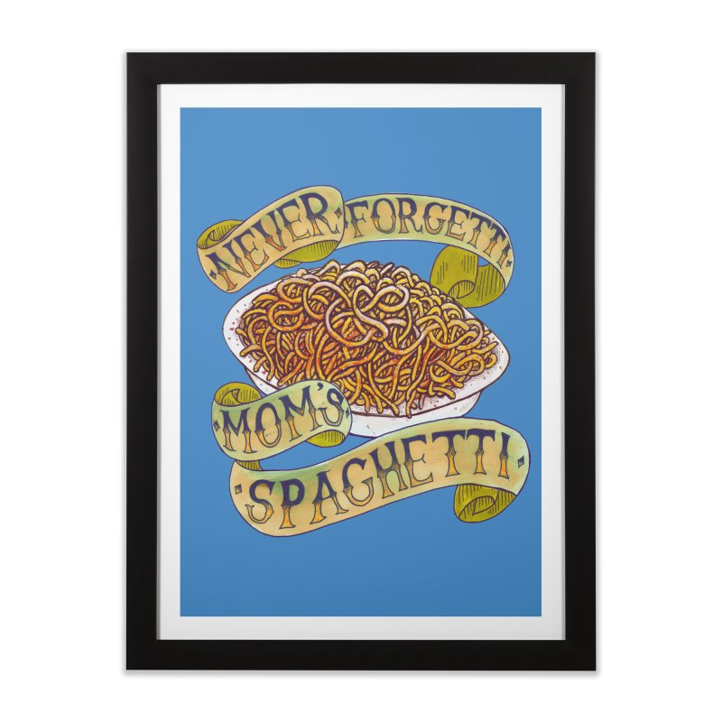 Never Forgetti Mom's Spaghetti Home Framed Fine Art Print by miskel's Shop