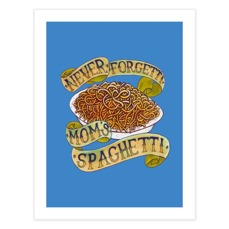 Never Forgetti Mom's Spaghetti Home Fine Art Print by miskel's Shop