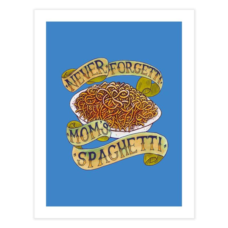 Never Forgetti Mom's Spaghetti Home Fine Art Print by miskel's Shop