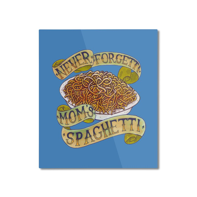 Never Forgetti Mom's Spaghetti Home Mounted Aluminum Print by miskel's Shop