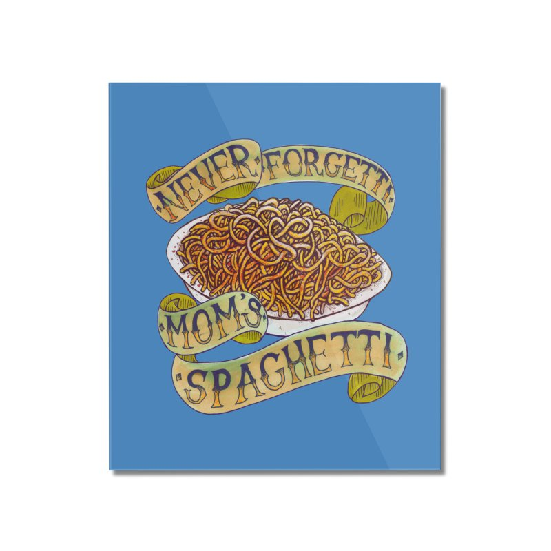 Never Forgetti Mom's Spaghetti Home Mounted Acrylic Print by miskel's Shop