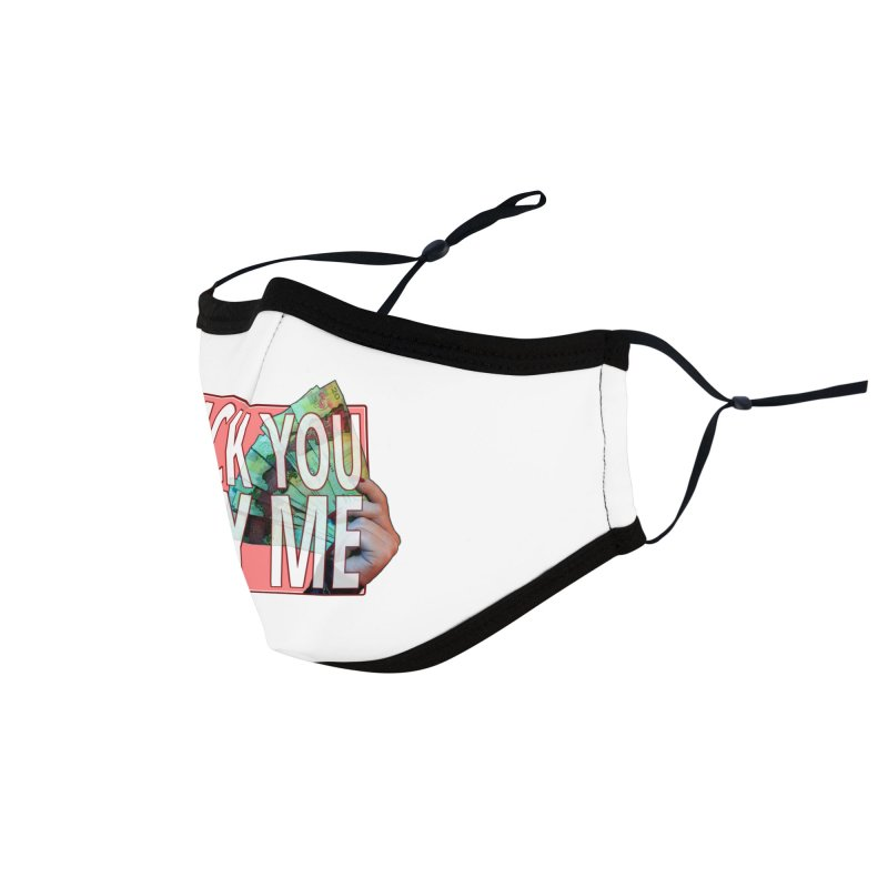 Fuck You, Pay Me Accessories Face Mask by Designs by Miss Faith Rae