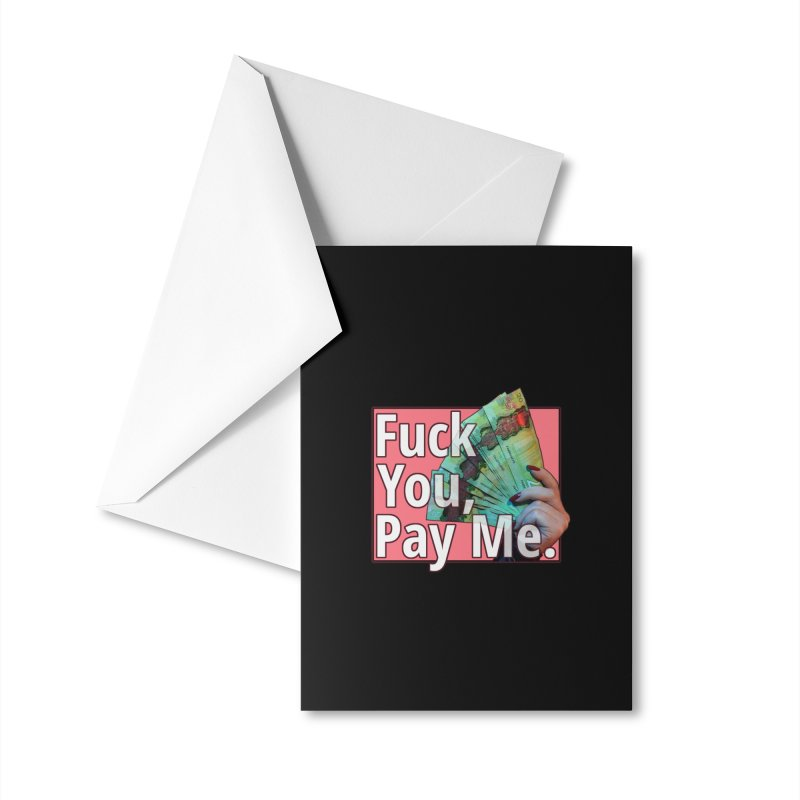 Fuck You, Pay Me Accessories Greeting Card by Designs by Miss Faith Rae