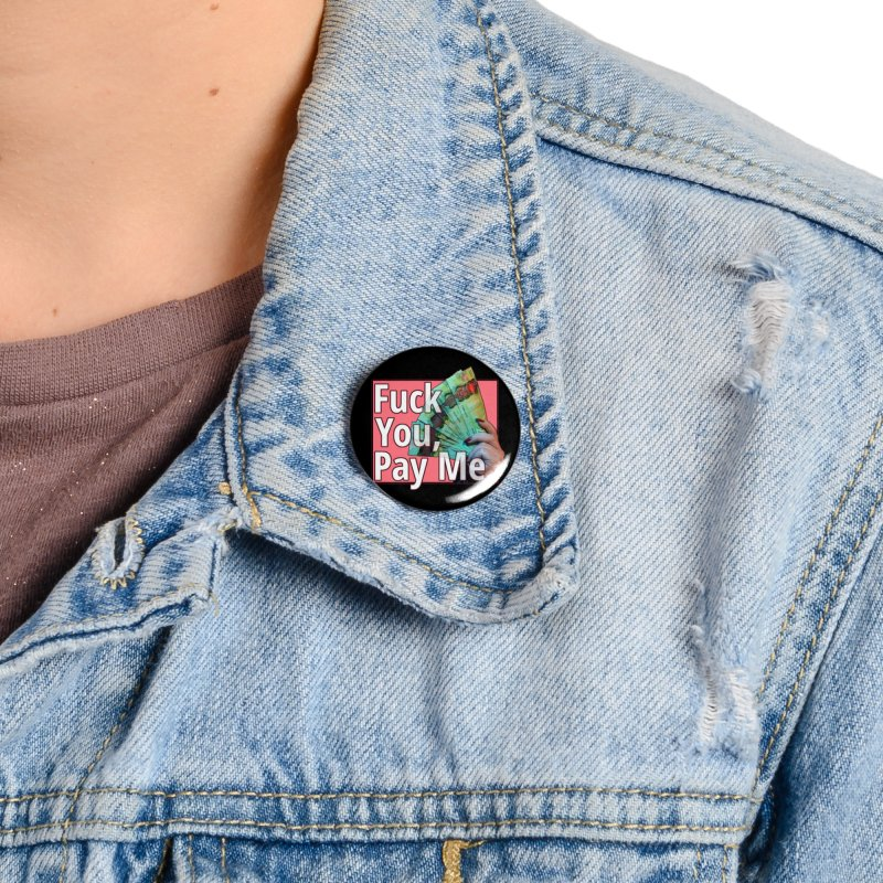 Fuck You, Pay Me Accessories Button by Designs by Miss Faith Rae