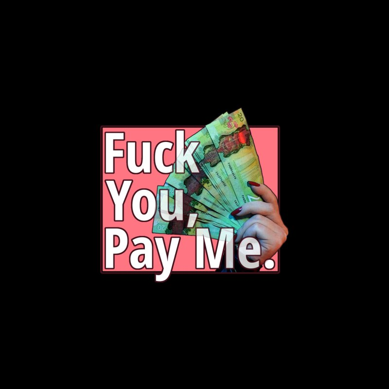 Fuck You, Pay Me Women's Sweatshirt by Designs by Miss Faith Rae