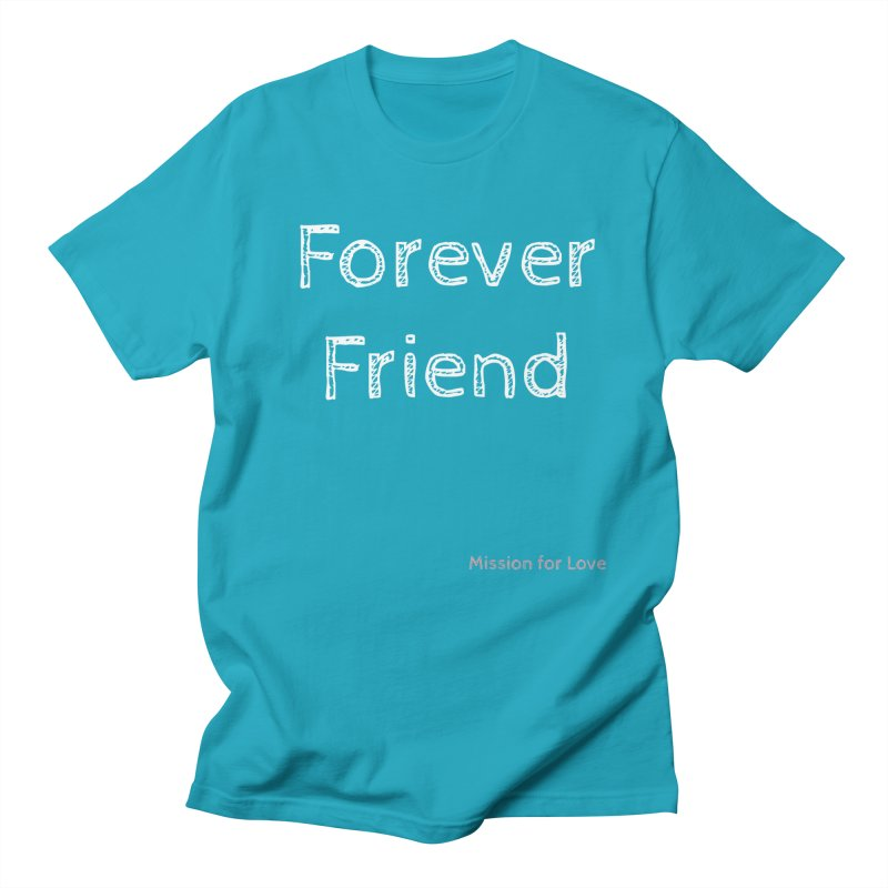 Forever Friend - Mission for Love  in Men's Regular T-Shirt Cyan by Mission for Love Apparel