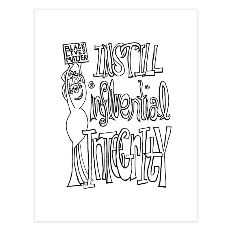 BLM instill influential integrity Home Fine Art Print by Miss Jackie Creates