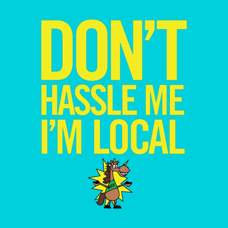 Don't Hassle Me I'm Local Women's Sweatshirt by FOH55