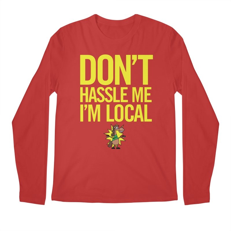 Don't Hassle Me I'm Local Men's Longsleeve T-Shirt by FOH55