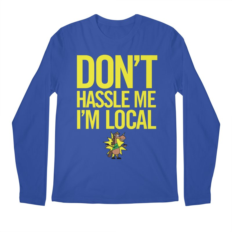 Don't Hassle Me I'm Local Men's Regular Longsleeve T-Shirt by FOH55