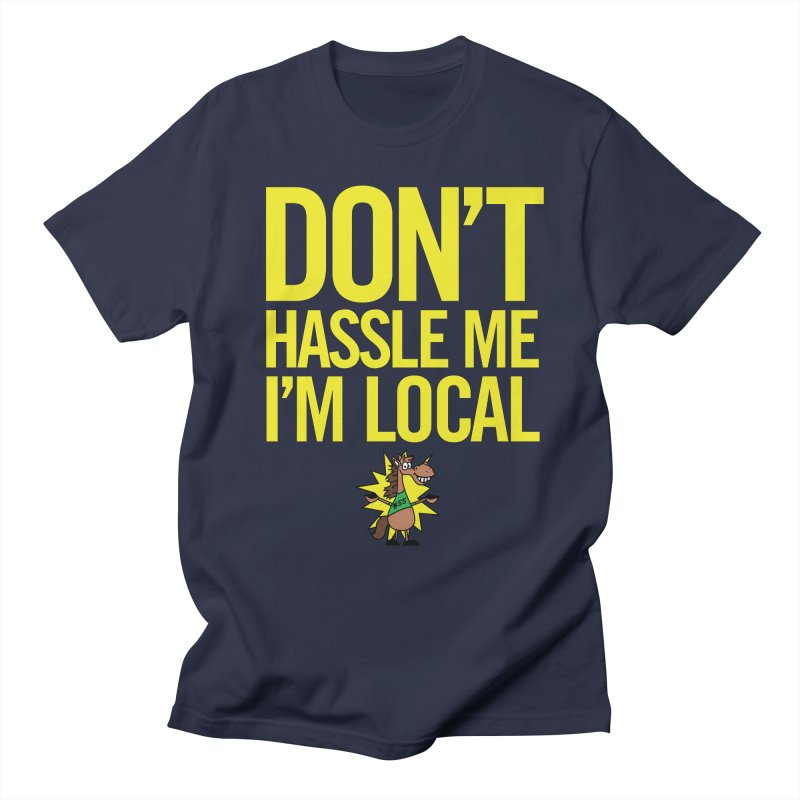 Don't Hassle Me I'm Local Men's Regular T-Shirt by FOH55