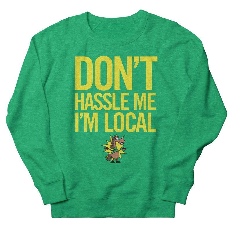 Don't Hassle Me I'm Local Women's French Terry Sweatshirt by FOH55