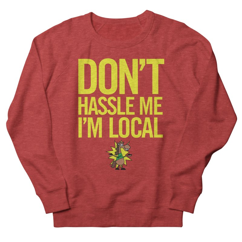 Don't Hassle Me I'm Local Men's French Terry Sweatshirt by FOH55