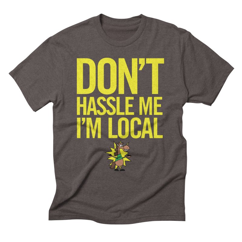 Don't Hassle Me I'm Local Men's Triblend T-Shirt by FOH55