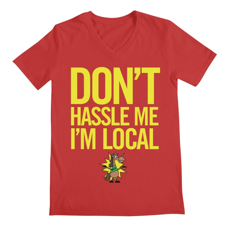 Don't Hassle Me I'm Local Men's Regular V-Neck by FOH55
