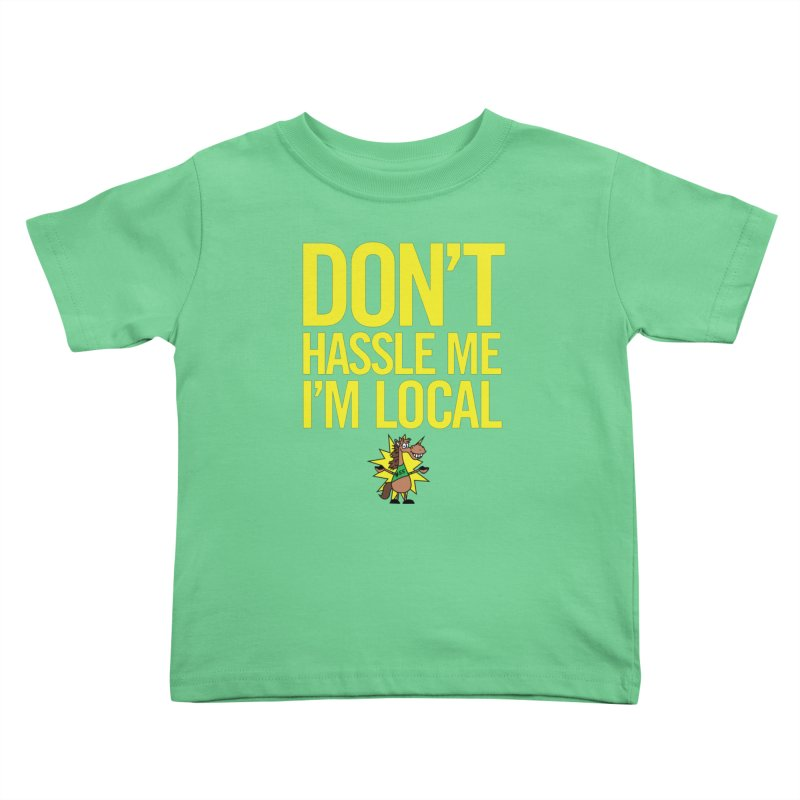 Don't Hassle Me I'm Local Kids Toddler T-Shirt by FOH55