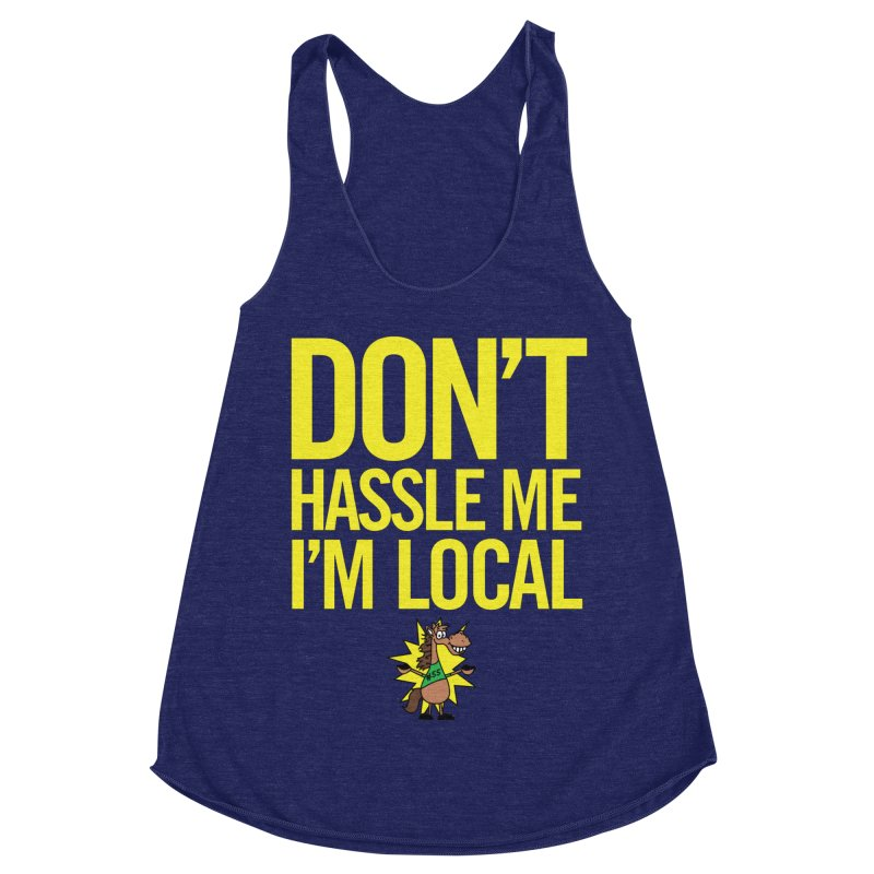 Don't Hassle Me I'm Local Women's Racerback Triblend Tank by FOH55