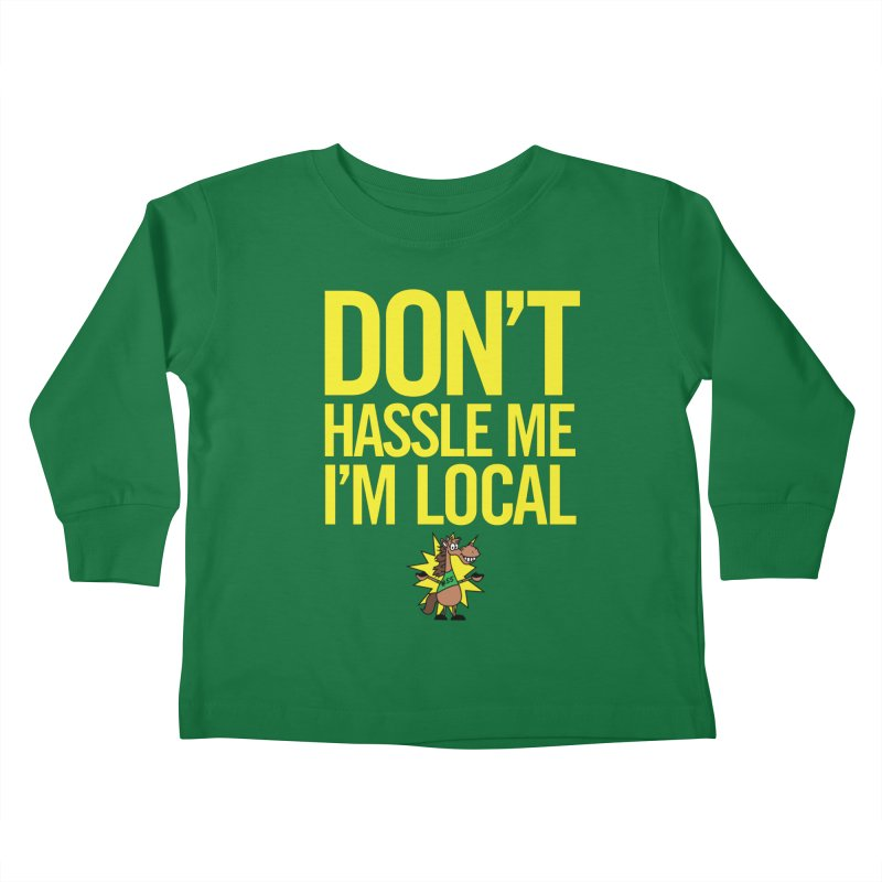 Don't Hassle Me I'm Local Kids Toddler Longsleeve T-Shirt by FOH55