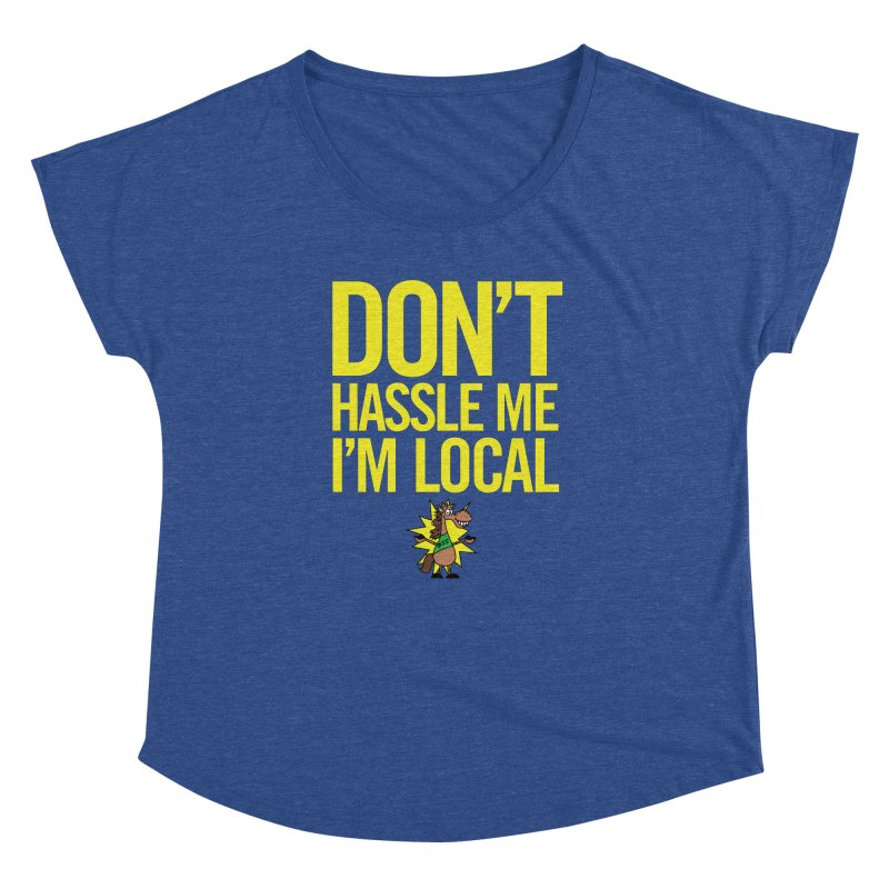 Don't Hassle Me I'm Local Women's Dolman Scoop Neck by FOH55