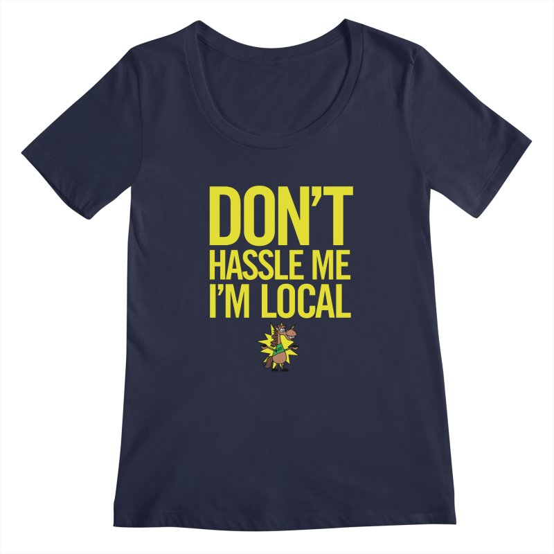 Don't Hassle Me I'm Local Women's Regular Scoop Neck by FOH55