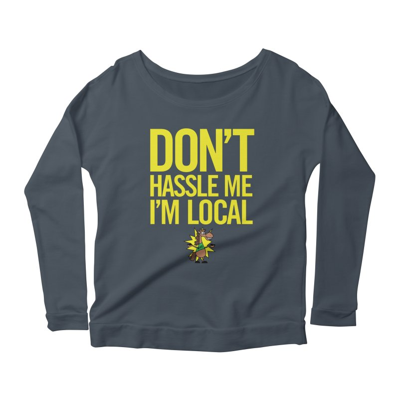 Don't Hassle Me I'm Local Women's Longsleeve T-Shirt by FOH55