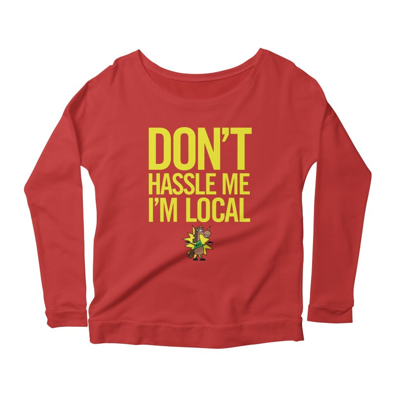 Don't Hassle Me I'm Local Women's Scoop Neck Longsleeve T-Shirt by FOH55